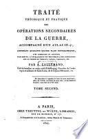 Traité théorique et pratique des opérations secondaires de la guerre