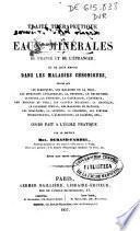 Traité thérapeutique des eaux minérales de France et de l'étranger et de leur emploi dans les maladies chroniques, telles que les scrofules, les maladies de la peau ...