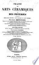 Traitʹe des arts cʹeramiques. Ou des poteries considʹerʹees dans leur historie, leur pratique et leur thʹeorie