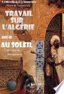 Travail sur l'Algérie suivi de Au soleil (Maupassant)