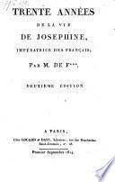 Trente Annees de la vie de Josephine, imperatrice des Francais. Par M. de F.