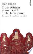 Trois soûtras et un Traité de la Terre pure - Aux sources du bouddhisme mahâyâna