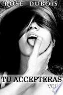 TU ACCEPTERAS: Vendre son corps…et sa liberté... Vol. 3: (Nouvelle Érotique BDSM, Soumission, DOMINATION)