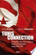 Tunis Connection. Enquête sur les réseaux franco-tunisiens sous Ben Ali