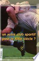 Un autre club sportif pour le XXIe siècle ?