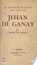 Un chancelier de France sous Louis XII : Jehan de Ganay
