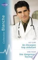 Un chirurgien trop séduisant - Une dangereuse fascination (Harlequin Blanche)
