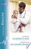 Un pédiatre à aimer - Une rencontre décisive (Harlequin Blanche)