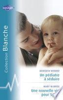 Un pédiatre à séduire - Une nouvelle vie pour Sarah (Harlequin Blanche)