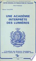 Une Académie interprète des Lumières : l'Académie des Sciences, Inscriptions et Belles-Lettres de Toulouse au XVIIIe siècle