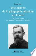Une histoire de la géographie physique en France (XIXe - XXe siècles)
