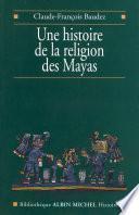 Une histoire de la religion des Mayas
