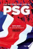 Une histoire populaire du PSG - 1970-2020 : 50 ansde passion