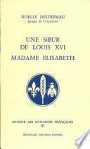 Une sœur de Louis XVI, Madame Elisabeth