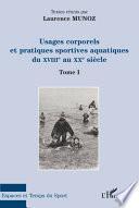 Usages corporels et pratiques sportives aquatiques du XVIII° au XX° siècle
