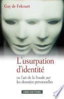 Usurpation d'identité. Fraudes, menaces et parades (L')
