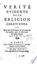 Vérité évidente de la religion chrétienne, ou Élite de ses preuves et de celles de sa liaison avec la divinité de Jésus-Christ
