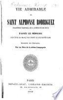 Vie admirable de saint Alphonse Rodríguez, coadjuteur temporel de la Compagnie de Jésus, d'après les mémoires écrits de sa main