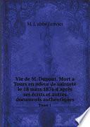Vie de M. Dupont. Mort a Tours en odeur de saintet? le 18 mars 1876 d'apr?s ses ?crits et autres documents authentiques