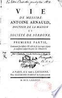 Vie de messire Antoine Arnauld, docteur de la Maison et société de Sorbone