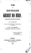 Vie de Rose-Françoise Gilbert des Héris, morte en odeur de Sainteté, le 6 lanvier 1840