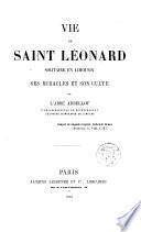 Vie de saint Léonard solitaire en Limousin ses miracles et son culte
