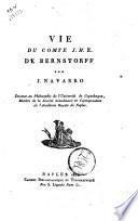 Vie du comte J.H.E. de Bernstorff par J. Navarro docteur en philosophie de l'université de Copenhague, ..