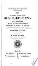 Vie du vénérable serviteur de Dieu Dom Barthelemy des Martyrs ...