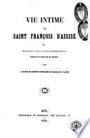 Vie intime de Saint François d'Assise, ou Manifestation de l'esprit et du coeur du séraphique Patriarche, fondateur de l'ordre des frères mineurs
