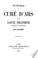 Vie nouvelle du curé d'Ars et de Sainte Philomène vierge et martyre