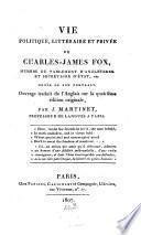 Vie politique, littéraire et privée de Charles-James Fox ...