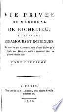 Vie privée du maréchal [Louis François Armand du Plessis Duc] de Richelieu, contenant ses amours et intrigues