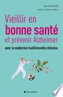 Vieillir en bonne sante et prévenir alzheimer avec la médecine traditionnelle chinoise
