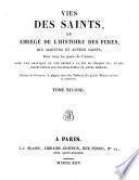 Vies des Saints, Ou Abrege de l'Histoire des Peres, des Martyrs et Autres Saints,