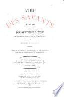 Vies des savants illustres du dix-septième siècle, avec l'appréciation sommaire de leurs travaux