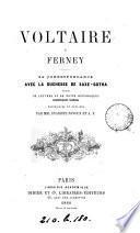 Voltaire à Ferney: sa correspondance avec la duchesse de Saxe-Gotha, suivies de lettres et de notes historiques inéd. recueillies et publ. par É. Bavoux et A.F.