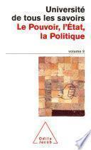 Volume 09 : Le Pouvoir, l' État, la Politique