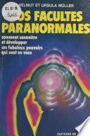 Vos facultés paranormales : comment connaître et développer ces fabuleux pouvoirs qui sont en vous
