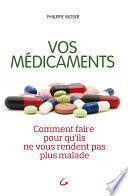 Vos médicaments comment faire pour qu'ils ne vous rendent plus malades