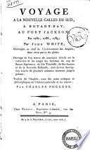 Voyage à la nouvelle Galles du Sud, à Botany-bay, au Port Jackson, en 1787, 1788, 1789; par John White ... Traduit de l'Anglais, avec des notes critiques et philosophiques sur l'histoire naturelle et les mœurs; par Charles Pougens