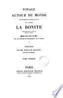 Voyage autour du monde exécuté pendant les années 1836 et 1837 sur la corvette La Bonite commandée par m. Vaillant. [With] Album historique [and] Zoologie: atlas [and] Botanique: atlas
