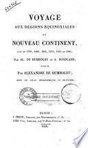 Voyage aux régions équinoxiales du nouveau continent, fait en 1799, 1800, 1801, 1802 et 1804, par Al. De Humboldt et Bonpland, rédigé par Alexandre De Humboldt. Tome premier (-treizieme)