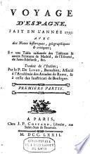Voyage d'Espagne, fait en l'annee 1755; avec des notes historiques, geographiques & critiques et une table raisonnée des tableaux & autres peintures de Madrid, de l'Escurial, de Saint-Ildefonse, &c ...