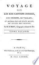Voyage dans les XIII cantons Suisses, les Grisons, le Vallais, et autres pays et états alliés, ou sujets des Suisses