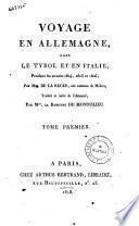 Voyage en Allemagne, dans le Tyrol et en Italie, pendant les annees 1804, 1805 et 1806; par Mme. de la Recke, nee comtesse de Medem; traduit et imite de l'allemand, par Mme. la Baronne De Montolieu. Tome premier [-quatrieme]