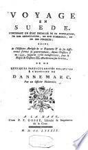 Voyage en Suede, contenant un état detaillé de sa population, de son agriculture, de son commerce et de ses finances suivi de l'histoire abrègée de ce royaume et de ses différentes formes de gouvernement, depuis Gustave I en 1553, jusqu'en 1786 inclusivement, sous le règne de Gustave III, actuellement sur le trône, et des quelques particularités relatives à l'histoire du Dannemarc
