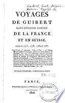 Voyages de Guibert, dans diverses parties de la France et en Suisse. Faits en 1775, 1778, 1784 et 1785. ... Ouvrage posthume, publié par sa veuve [L. A. de Guibert].
