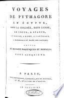 Voyages de Pythagore en Egypte, dans la Chaldée, dans l'Inde, en Crète, à Sparte, en Sicile... suivis de ses lois politiques et morales