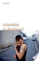 Vulnérables ou dangereux ?