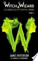 Witch & Wizard Les Rebelles du Nouvel Ordre 1